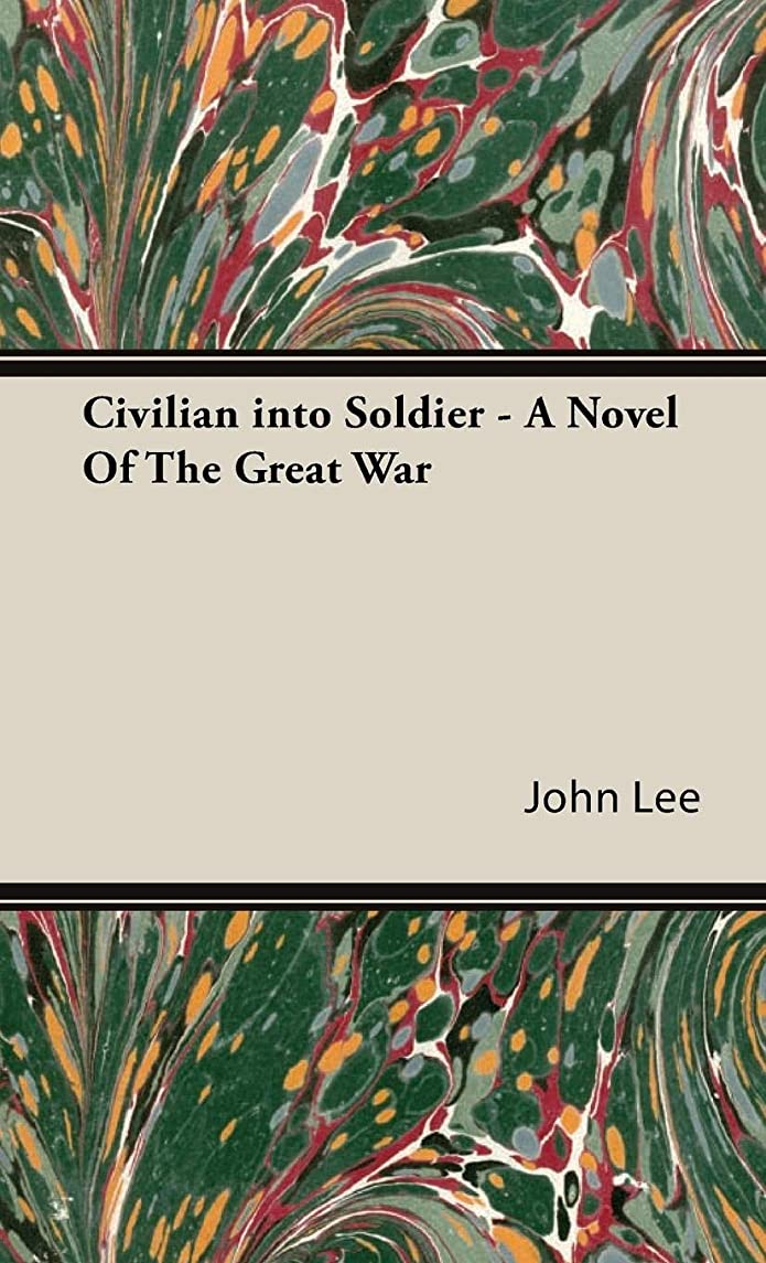 Civilian into Soldier - A Novel Of The Great War