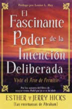 El Fascinante Poder De La Intencion Deliberada (Amazing Power of Deliberate Intent): Vivir el arte de permitir (Spanish Edition)