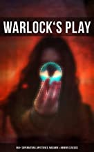 WARLOCK'S PLAY: 550+ Supernatural Mysteries, Macabre & Horror Classics: Black Magic, Sweeney Todd, The Vampyre, Dracula, The Legend of Sleepy Hollow, Frankenstein, ... Northanger Abbey, The Horla, The Willows…
