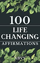 100 Life changing affirmations: For self-love,success,manage stress,reduce anxiety,death mindfulness,self-care,positive mi...