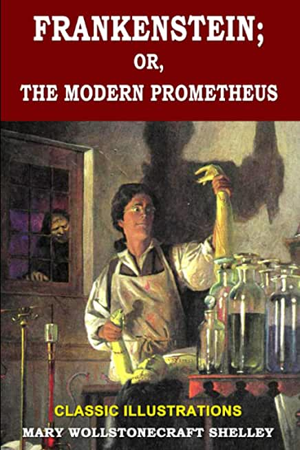 Frankenstein; Or, The Modern Prometheus: Classic Illustrations, Vintage Classics Edition, Original Classic Novel