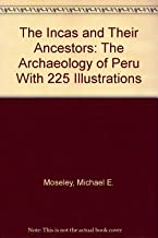 The Incas and Their Ancestors: The Archaeology of Peru With 225 Illustrations