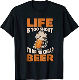 Life Is Too Short To Drink Cheap Beer Lovers T-shirt