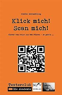 QR-Codes: Klick mich! Scan mich!: Clever vom Print ins Web führen – so geht's … (Texterclub-Schriftenreihe 2) (German Edition)