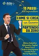 15 PASSI DELL'IMPRENDITORE : COME SI CREA UN LAVORO PARTENDO DA ZERO (Better Coaching Vol. 11) (Italian Edition)