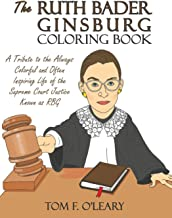 The Ruth Bader Ginsburg Coloring Book: A Tribute to the Always Colorful and Often Inspiring Life of the Supreme Court Just...