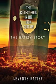 The Biggest Hole in the Iron Curtain: The Batizy Story