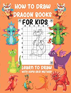 How To Draw Dragon Books For Kids Learn To Draw with Copy Grid Method: A Fun and Simple Step-by-Step Drawing and Activity ...