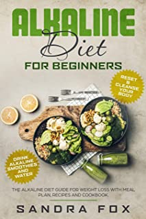 Alkaline Diet for Beginners: The Alkaline Diet Guide for Weight Loss with Meal Plan, Recipes and Cookbook. Drink Alkaline ...