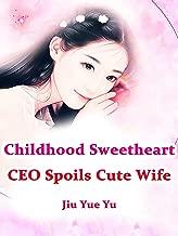 Childhood Sweetheart CEO Spoils Cute Wife: Volume 2