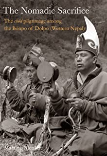 THE NOMADIC SACRIFICE: The chöd pilgrimage among the Bönpo of Dolpo (Western Nepal)
