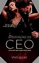 A Tentação Do CEO (Spin Off do livro Meu CEO)