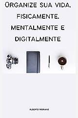 Organize sua vida, fisicamente, mentalmente e digitalmente (AUTO-AJUDA E DESENVOLVIMENTO PESSOAL Livro 90) eBook Kindle