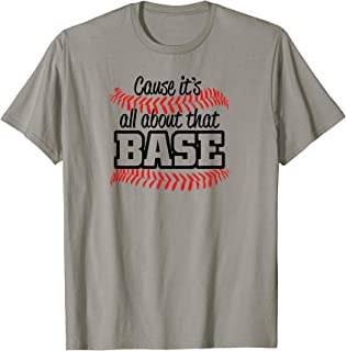 Cause it's all about that Base tee shirt, baseball love tee