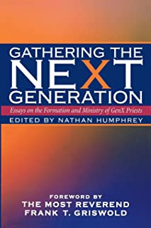 Gathering the NeXt Generation: Essays on the Formation and Ministry of GenX Priests