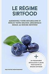 Le régime Sirtfood: Augmentez votre métabolisme et brûlez votre graisse abdominale grâce au régime Sirtfood (Être en forme et en bonne santé) Format Kindle