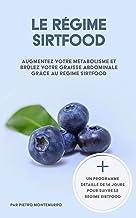Le régime Sirtfood: Augmentez votre métabolisme et brûlez votre graisse abdominale grâce au régime Sirtfood (Être en forme...