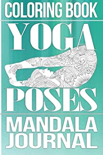 Coloring Book Yoga Poses: Mandala Journal: Color, Draw, Journal & Doodle Notebook Diary: 150 Pages Compact  6x9 Pages for Writing, Drawing, Relaxation and Stress Relief