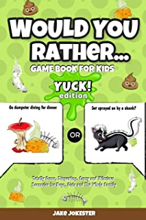 Would You Rather Game Book for Kids: Yuck! Edition - Totally Gross, Disgusting, Crazy and Hilarious Scenarios for Boys, Gi...