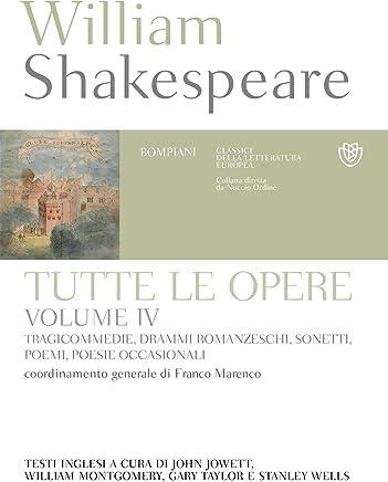 William Shakespeare. Tutte le opere. Vol. IV. Tragicommedie, drammi romanzeschi, sonetti, poemi, poesie occasionali: testo inglese a fronte