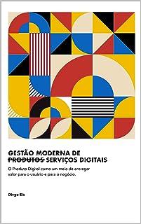 Gestão Moderna de Produtos Digitais: O Produto Digital como um meio de entregar valor para o usuário e para o negócio.