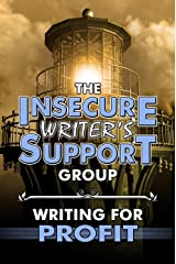 The Insecure Writer's Support Group: Writing for Profit Kindle Edition