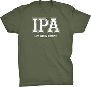 Funny Alcohol Drinking Shirt - IPA Lot When I Drink Funny Beer T-Shirt