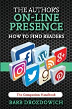 The Author's On-Line Presence: How to Find Readers: A Companion Handbook