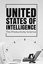 United States of Intelligence | The Productivity Science: 10X Your Productivity: Boost your Focus, Time Management, Self-Discipline and Eliminate Procrastination. Take action and be Successful.