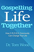 Gospelling Life Together: How Gospel Discipleship Can Change Your Life