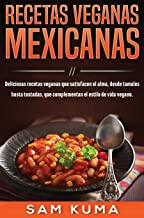 Recetas Veganas Mexicanas: Deliciosas recetas veganas que satisfacen el alma, desde tamales hasta tostadas, que complement...