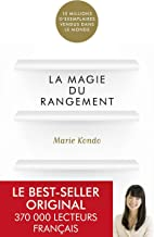 La magie du rangement [ The Life-Changing Magic of Tidying Up: The Japanese Art of Decluttering and Organizing ]