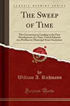 The Sweep of Time: The Circumstances Leading to the First Development of a Time-Tested Solution to a Problem in Municipal Street Sanitation (Classic Reprint)