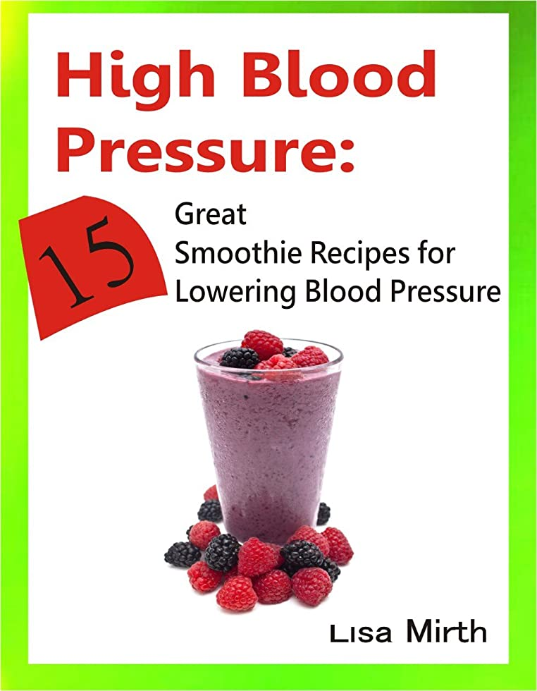 High Blood Pressure: 15 Great Smoothie Recipes for Lowering Blood Pressure (English Edition)