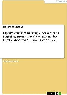 Lagerbestandsoptimierung eines zentralen Logistikzentrums unter Verwendung der Kombination von ABC und XYZ Analyse (German Edition)