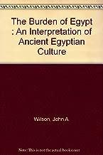 The Burden of Egypt An Interpretation of Ancient Egyptian Culture