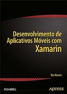 Desenvolvimento de Aplicativos Móveis com Xamarin: Fundamentos do Xamarin.Forms e da Criação de Códigos C# Multiplataforma