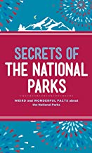Secrets of the National Parks: Weird and Wonderful Facts About America's Natural Wonders