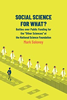 "Social Science for What?: Battles over Public Funding for the ""Other Sciences"" at the National Science Foundation"