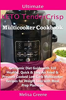 Ultimate Keto TenderCrisp Multicooker Cookbook: Ketogenic Diet Guide with 510 Healthy, Quick & Easy Air Fried & Pressure Cooked Low Carb Multicooker Recipes for Weight Loss with Meal Prep Plan Tips