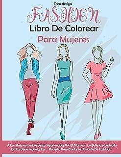 Fashion: A Las Mujeres y Adolescentes Apasionadas Por El Glamour, La Belleza y La Moda De Las SupermodelosFashion Coloring...