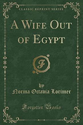 Lorimer, N: Wife Out of Egypt (Classic Reprint)