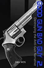 Good Gun Bad Guy 2: Destroying the Anti-Gun Narrative