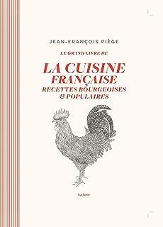 Le grand livre de la cuisine française: Recettes bourgeoises et populaires