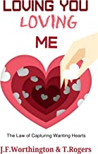 Loving You Loving ME: The Law of Capturing Wanting Hearts