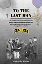 To the Last Man: The Incredible True Story of US Army Sergeant William T. Miles