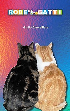 Robe da...Gatti: Quotidianità umana e felina in 42 racconti brevi,  pochi versi e un epilogo (e 44 fotografie)