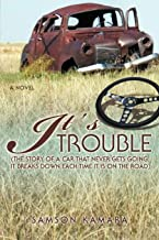 It's All Trouble: (The story of a car that never gets going. It breaks down each time it is on the road)