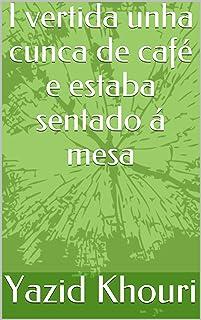 I vertida unha cunca de café e estaba sentado á mesa (Galician Edition)