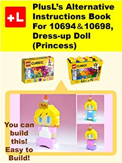 PlusL's Alternative Instruction For 10694&10698,Dress-up Doll(Princess): You can build the Dress-up Doll(Princess) out of your own bricks!